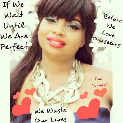 If We Wait Until We Are Perfect Before We Love Ourselves, We Waste Our Lives